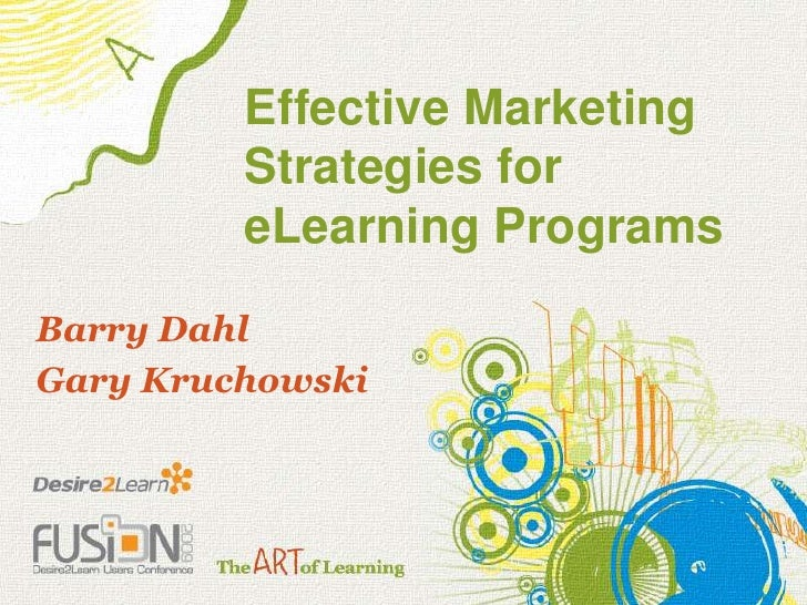 Effective Marketing Strategies for eLearning Programs <br />Barry Dahl<br />Gary Kruchowski<br />