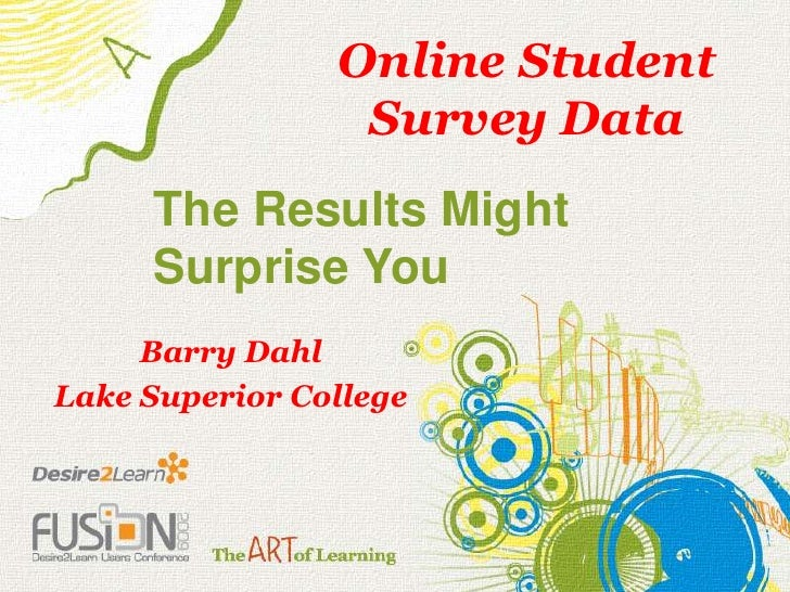 Online Student Survey Data<br />The Results Might Surprise You<br />Barry Dahl<br />Lake Superior College<br />