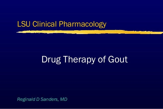 LSU Clinical Pharmacology  Drug Therapy of Gout  Reginald D Sanders, MD
