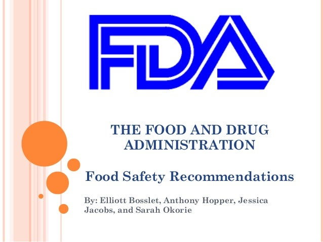 THE FOOD AND DRUG       ADMINISTRATIONFood Safety RecommendationsBy: Elliott Bosslet, Anthony Hopper, JessicaJacobs, and S...
