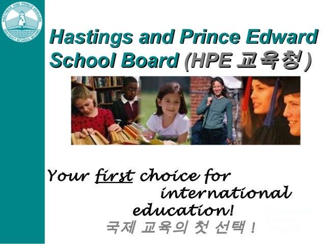 Hastings and Prince Edward School Board (HPE 교육청 )  Your first choice for international education! 국제 교육의 첫 선택 !