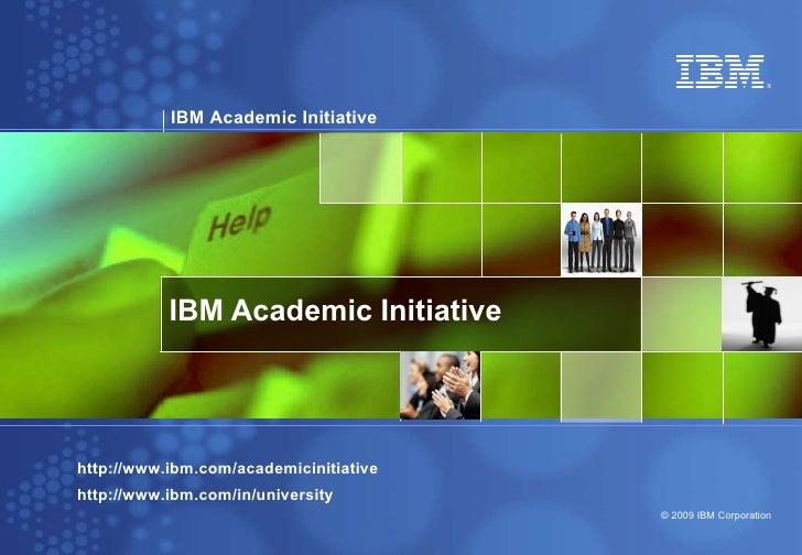 IBM Academic Initiative http://www.ibm.com/academicinitiative http://www.ibm.com/in/university