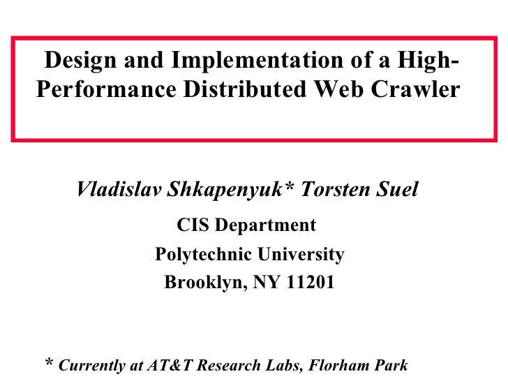 Design and Implementation of a High- Performance Distributed Web Crawler       Vladislav Shkapenyuk* Torsten Suel         ...