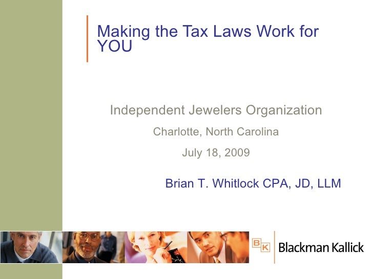 Making the Tax Laws Work for YOU    Independent Jewelers Organization        Charlotte, North Carolina             July 18...