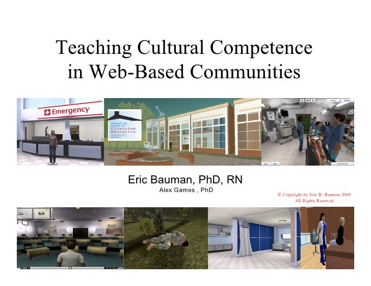 Teaching Cultural Competence  in Web-Based Communities            Eric Bauman, PhD, RN             Alex Games , PhD       ...