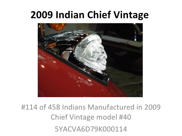 2009 Indian Chief Vintage #114 of 458 Indians Manufactured in 2009 Chief Vintage model #40 5YACVA6D79K000114