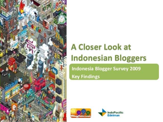 A Closer Look atIndonesian BloggersIndonesia Blogger Survey 2009Key Findings