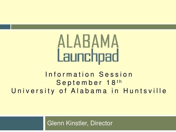 Information SessionSeptember 18thUniversity of Alabama in Huntsville<br />Glenn Kinstler, Director<br />