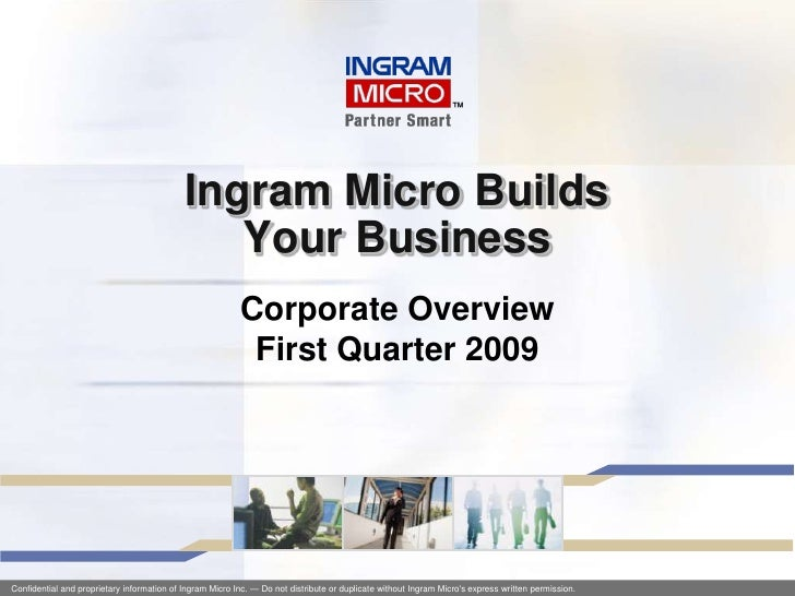 Ingram Micro BuildsYour Business<br />Corporate OverviewFirst Quarter 2009<br />