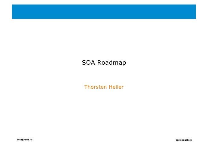 SOA Roadmap                  Thorsten Heller     integrate.no                     arcticpark.no