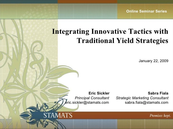 <ul><li>Integrating Innovative Tactics with </li></ul><ul><li>Traditional Yield Strategies </li></ul><ul><li>January 22, 2...