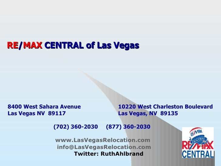 Invest In Las Vegas Real Estate RE / MAX  CENTRAL of Las Vegas   8400 West Sahara Avenue  10220 West Charleston Boulevard ...
