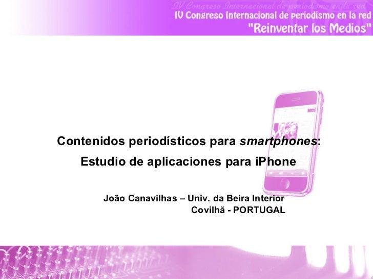 Contenidos periodísticos para  smartphones :  Estudio de aplicaciones para iPhone   João Canavilhas – Univ. da Beira Inter...