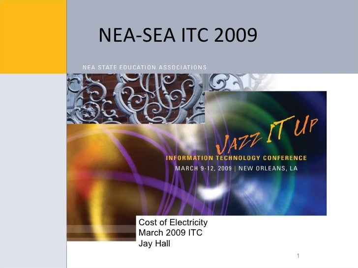 NEA-SEA ITC 2009 Cost of Electricity March 2009 ITC Jay Hall