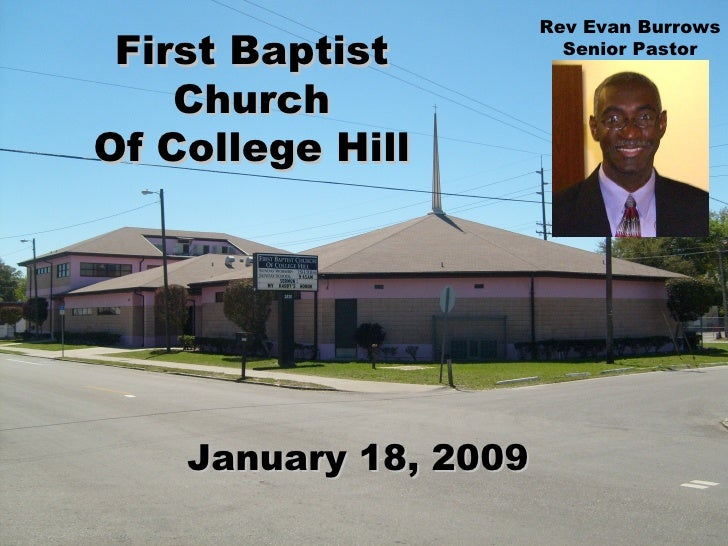 First Baptist Church Of College Hill January 18, 2009 Rev Evan Burrows Senior Pastor