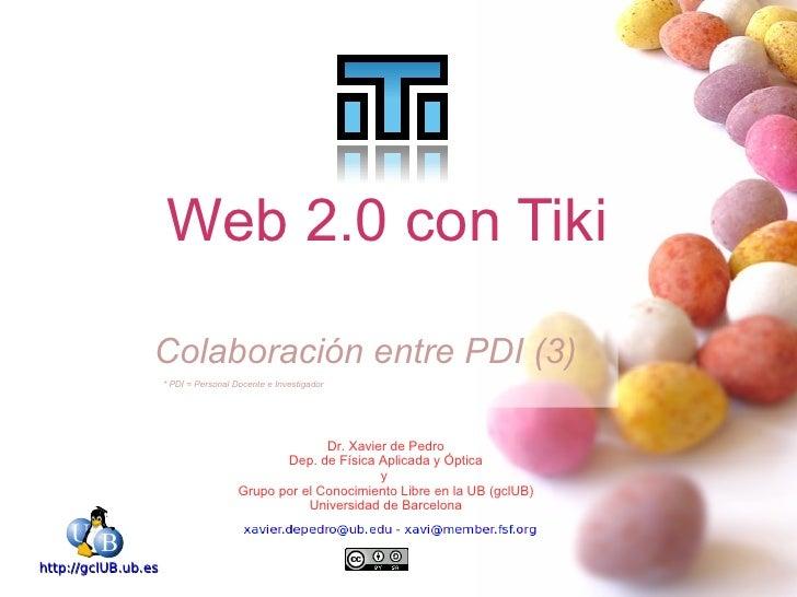 Web 2.0 con Tiki                   Colaboración entre PDI (3)                      * PDI = Personal Docente e Investigador...