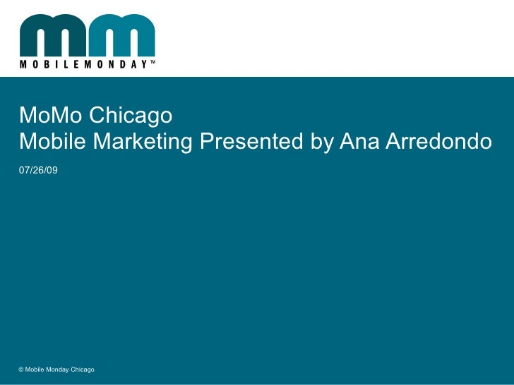 MoMo Chicago Mobile Marketing Presented by Ana Arredondo