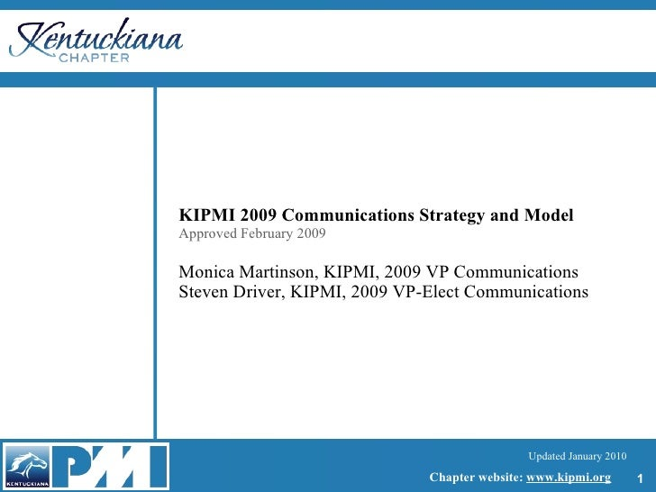 KIPMI 2009 Communications Strategy and Model Approved February 2009 Monica Martinson, KIPMI, 2009 VP Communications Steven...