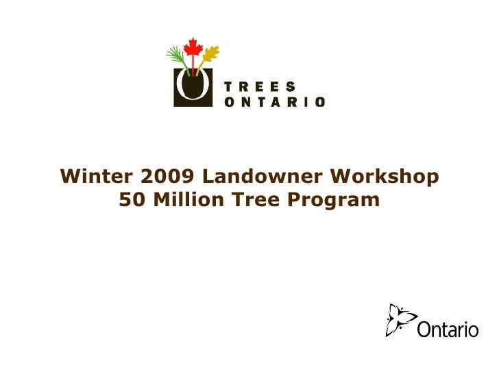 Winter 2009 Landowner Workshop 50 Million Tree Program