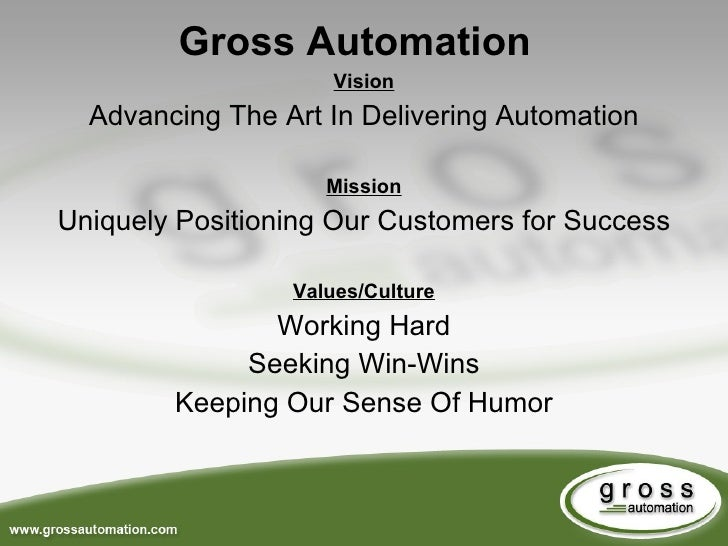 Vision Advancing The Art In Delivering Automation Mission Uniquely Positioning Our Customers for Success Values/Culture Wo...