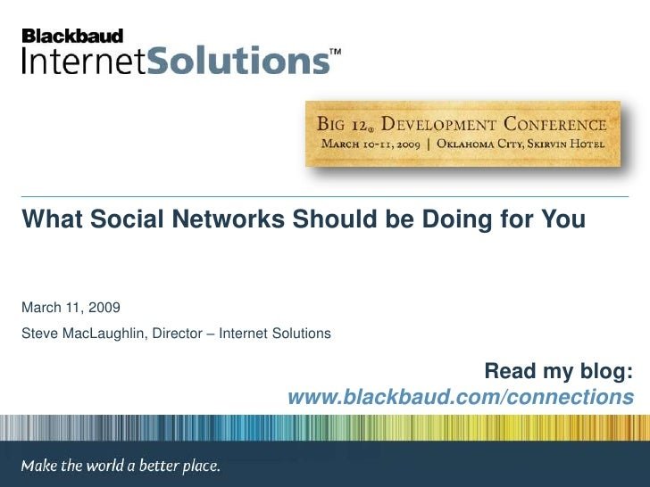 What Social Networks Should be Doing for You<br />March 11, 2009<br />Steve MacLaughlin, Director – Internet Solutions<br ...