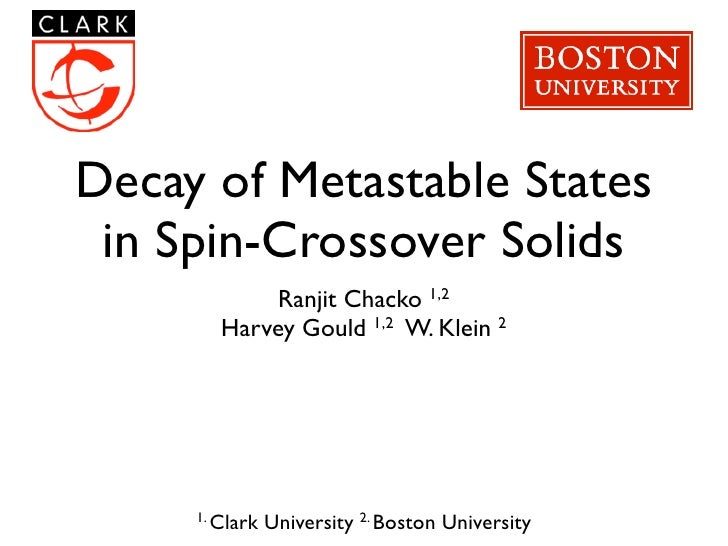 Decay of Metastable States in Spin-Crossover Solids             Ranjit Chacko 1,2        Harvey Gould 1,2 W. Klein 2     1...
