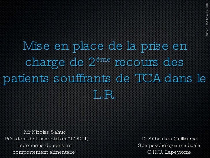 Mise en place de la prise en charge de 2 ème  recours des patients souffrants de TCA dans le L.R. Mr Nicolas Sahuc Préside...