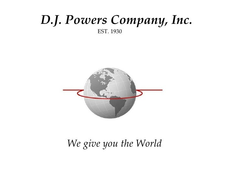D.J. Powers Company, Inc. We give you the World EST. 1930