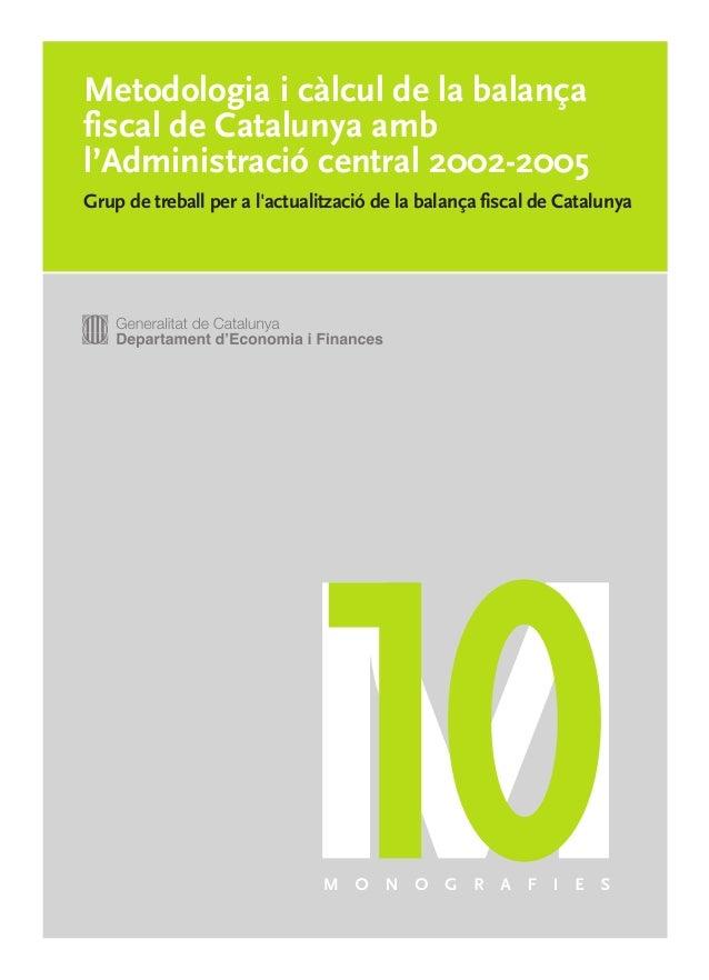 MON OG R A F IES 10  Metodologia i càlcul de la balança fiscal de Catalunya amb l'Administració central 2002-2005  Metodol...
