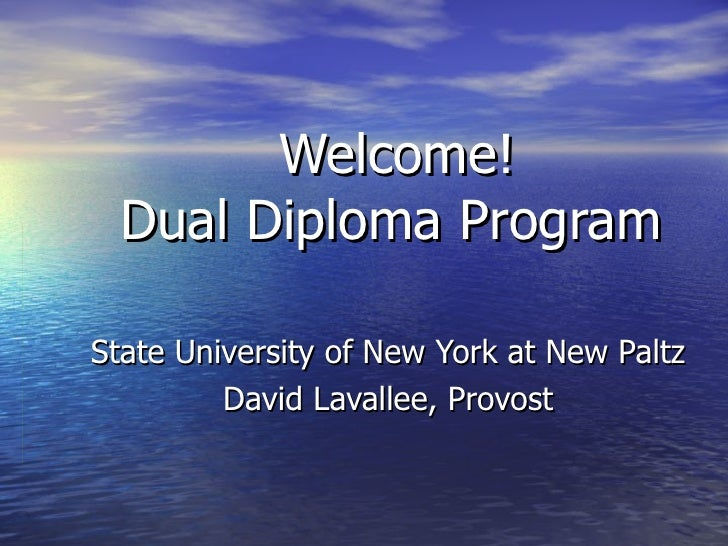 Welcome! Dual Diploma Program State University of New York at New Paltz David Lavallee, Provost