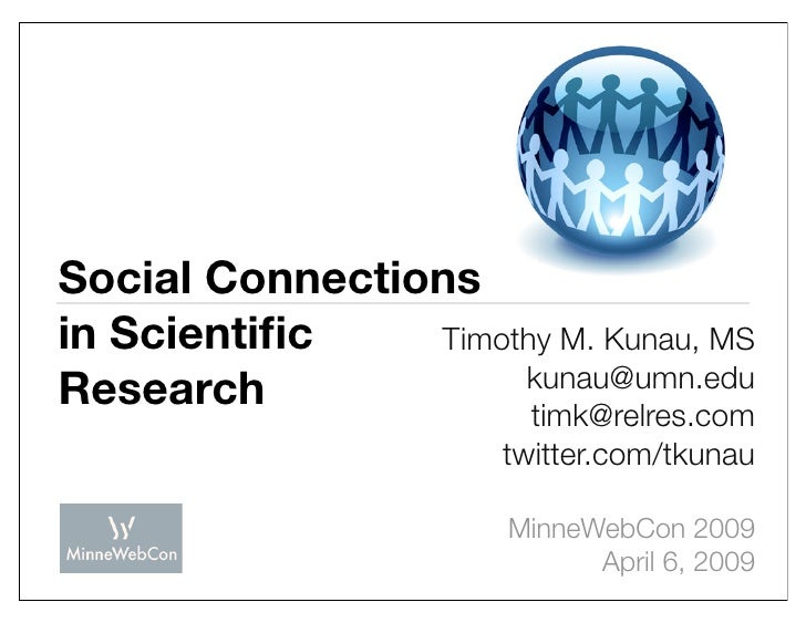Social Connections in Scientific    Timothy M. Kunau, MS                      kunau@umn.edu Research              timk@relr...