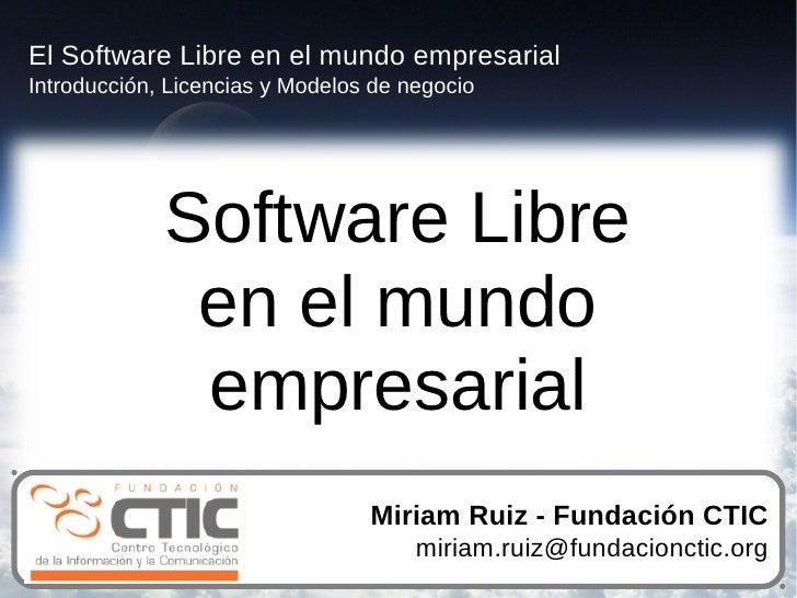 El Software Libre en el mundo empresarial Introducción, Licencias y Modelos de negocio                  Software Libre    ...