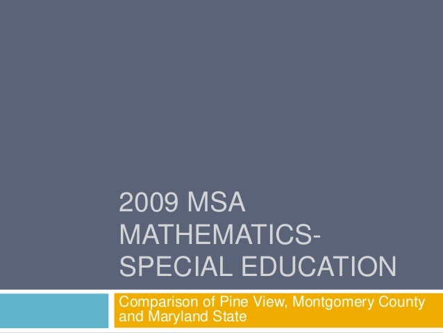2009 MSA MATHEMATICS- SPECIAL EDUCATION Comparison of Pine View, Montgomery County and Maryland State