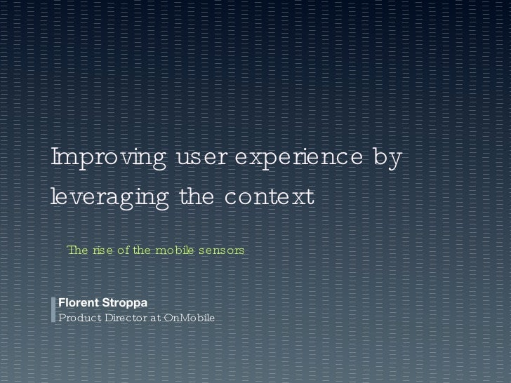 Florent Stroppa Product Director at OnMobile Improving user experience by leveraging the context The rise of the mobile se...