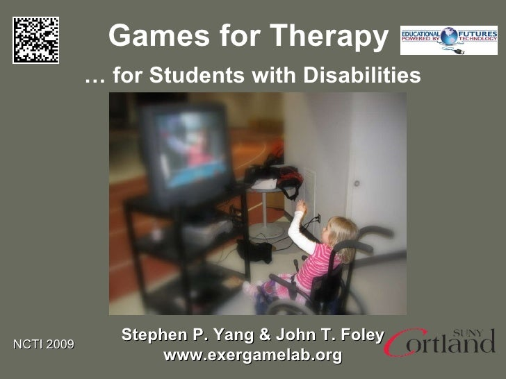 Games for Therapy Stephen P. Yang & John T. Foley www.exergamelab.org …  for Students with Disabilities NCTI 2009