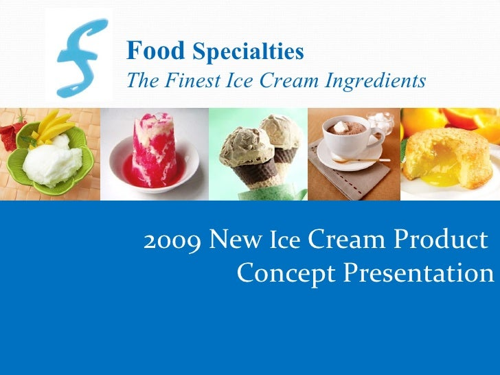 Food Specialties The Finest Ice Cream Ingredients      2009 New Ice Cream Product         Concept Presentation            ...