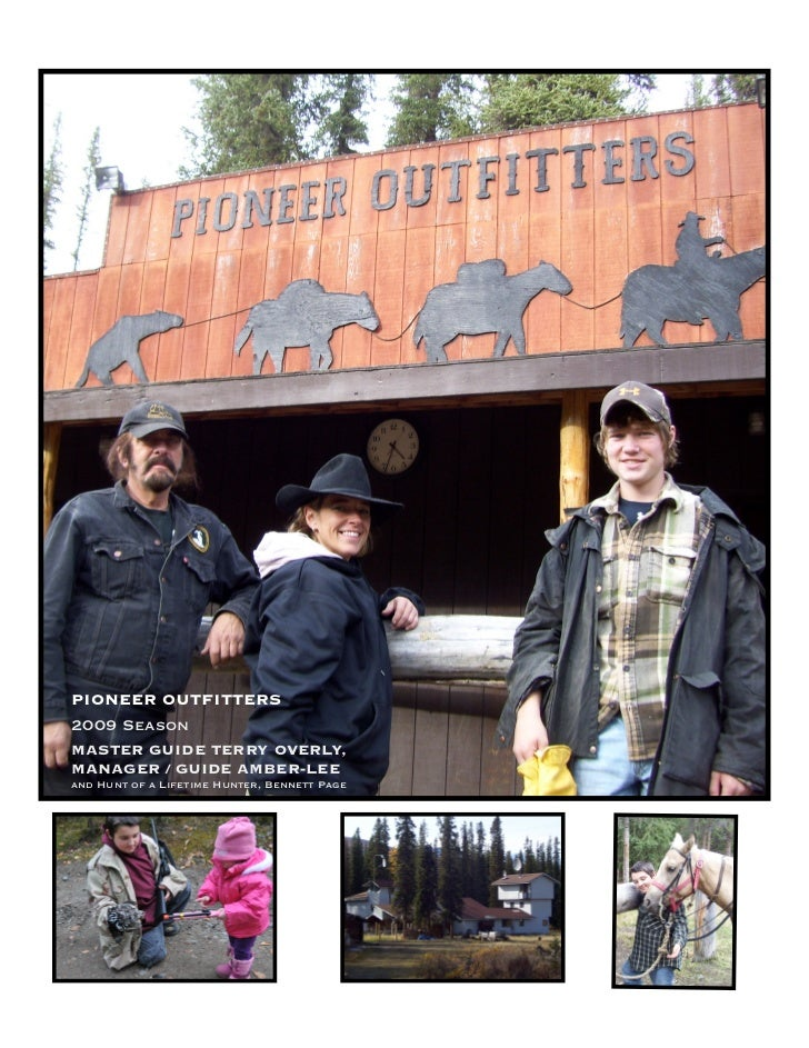 PIONEER OUTFITTERS2009 SeasonMASTER GUIDE TERRY OVERLY,MANAGER / GUIDE AMBER-LEEand Hunt of a Lifetime Hunter, Bennett Page
