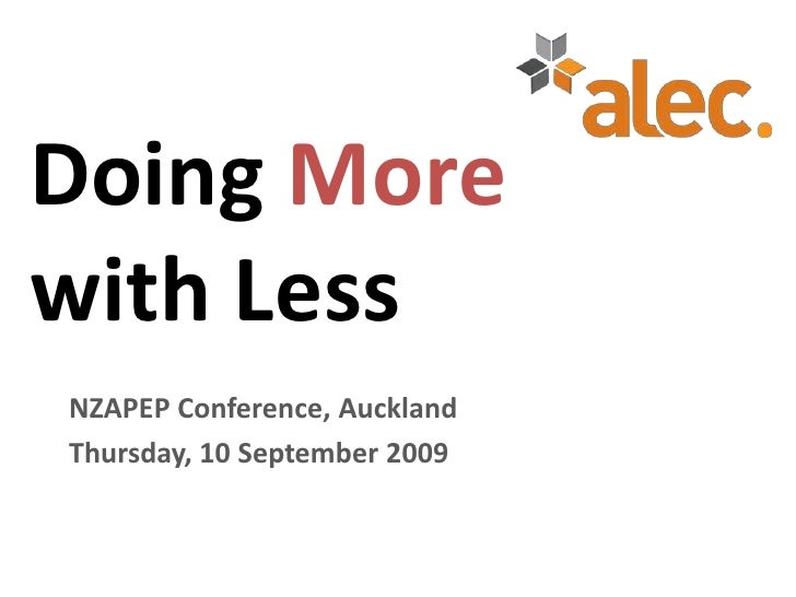 Doing Morewith Less<br />NZAPEP Conference, Auckland<br />Thursday, 10 September 2009<br />