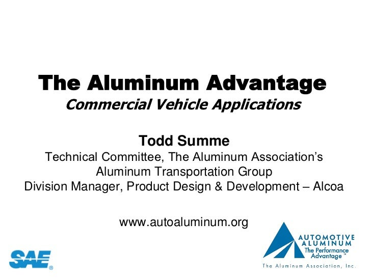 The Aluminum Advantage      Commercial Vehicle Applications                   Todd Summe    Technical Committee, The Alumi...