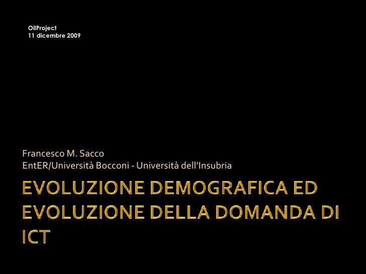 Evoluzione demografica ed evoluzione della domanda di ICT<br />Francesco M. SaccoEntER/Università Bocconi - Università del...