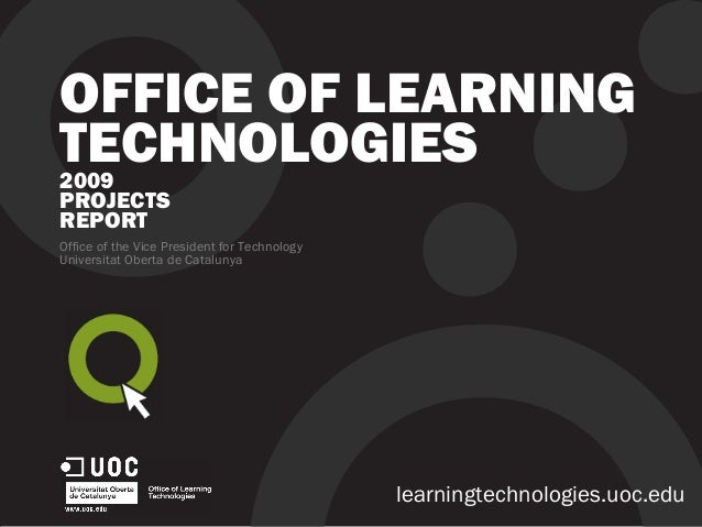 OFFICE OF LEARNING TECHNOLOGIES2009 PROJECTS REPORT Office of the Vice President for Technology Universitat Oberta de Cata...