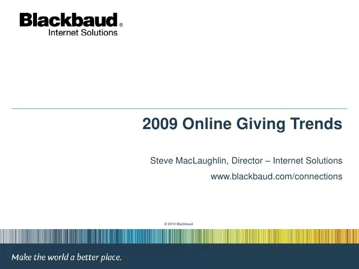 2009 Online Giving Trends<br />Steve MacLaughlin, Director – Internet Solutions<br />www.blackbaud.com/connections<br />© ...