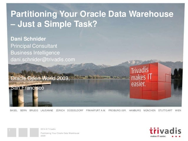 Partitioning Your Oracle Data Warehouse  – Just a Simple Task?  Dani Schnider  Principal Consultant  Business Intelligence...