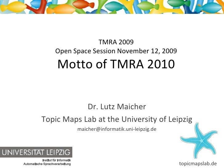 TMRA 2009 Open Space Session November 12, 2009Motto of TMRA 2010<br />Dr. Lutz Maicher<br />Topic Maps Lab at the Universi...