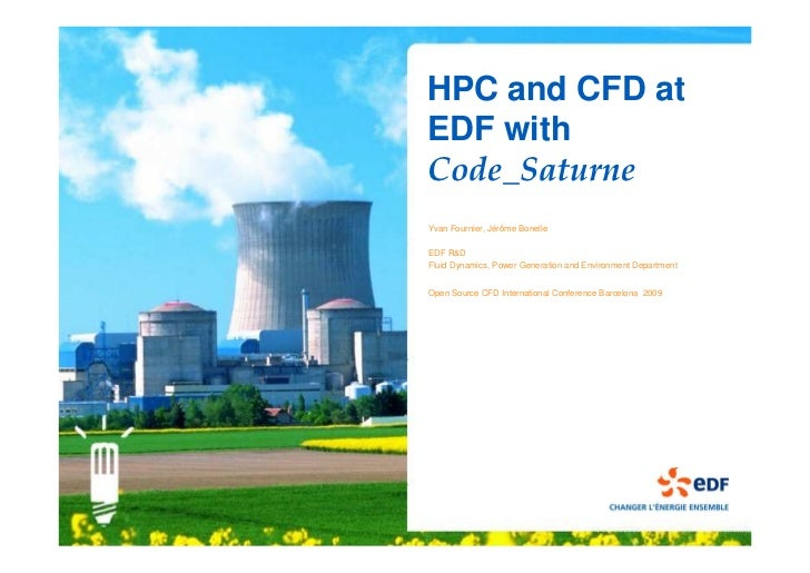 HPC and CFD at EDF with Code_Saturne Yvan Fournier, Jérôme Bonelle  EDF R&D Fluid Dynamics, Power Generation and Environme...