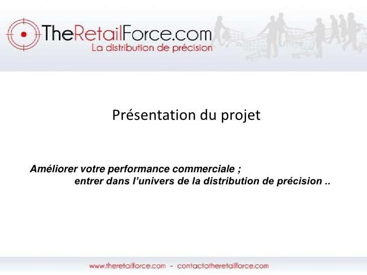 Présentation du projet<br />Améliorer votre performance commerciale;<br />                entrer dans l'univers de la dis...