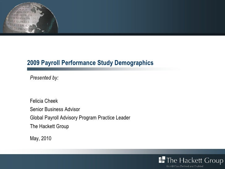 2009 Payroll Performance Study Demographics  Presented by:    Felicia Cheek Senior Business Advisor Global Payroll Advisor...