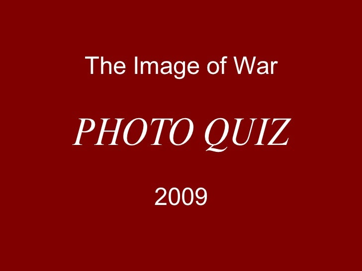 The Image of War PHOTO QUIZ 2009