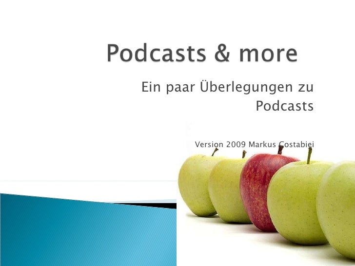 Ein paar Überlegungen zu Podcasts Version 2009 Markus Costabiei