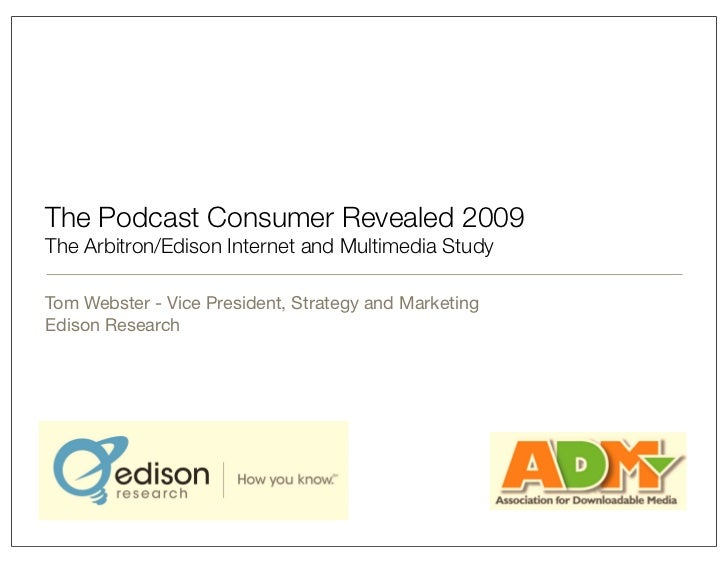 The Podcast Consumer Revealed 2009 The Arbitron/Edison Internet and Multimedia Study  Tom Webster - Vice President, Strate...